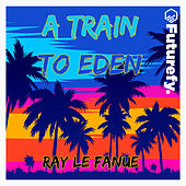 A Train to Eden de Ray Le Fanue