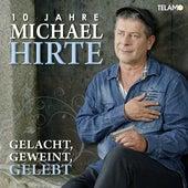 Gelacht, Geweint, Gelebt: 10 Jahre Michael Hirte von Michael Hirte