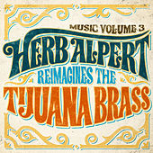 Music Volume 3: Herb Alpert Reimagines The Tijuana Brass de Herb Alpert