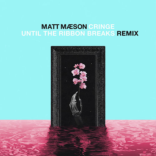 Cringe (Until The Ribbon Breaks Remix) by Matt Maeson