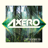 I Can't Do Without You (feat. Adam Christopher) by Axero