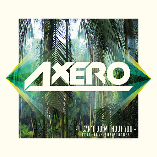 I Can't Do Without You (feat. Adam Christopher) von Axero