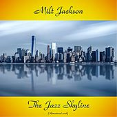 The Jazz Skyline (Remastered 2018) by Milt Jackson
