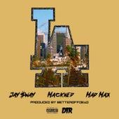 La by Jay $way, Mackned, Mad Max