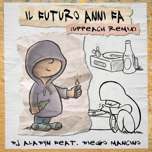 Il Futuro Anni Fa (feat. Diego Mancino) (Uppeach Remix) by DJ Aladyn