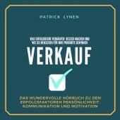 Verkauf - Was erfolgreiche Verkäufer besser machen und wie sie Menschen für Ihre Produkte gewinnen (Das wundervolle Hörbuch zu den Erfolgsfaktoren Persönlichkeit, Kommunikation und Motivation) von Patrick Lynen