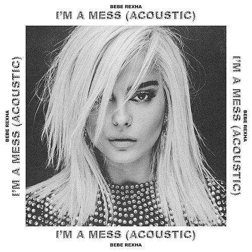 I'm a Mess (Acoustic) by Bebe Rexha