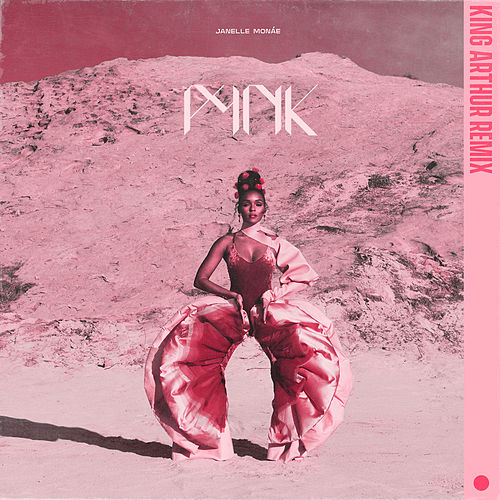 Pynk (feat. Grimes) (King Arthur Remix) by Janelle Monae
