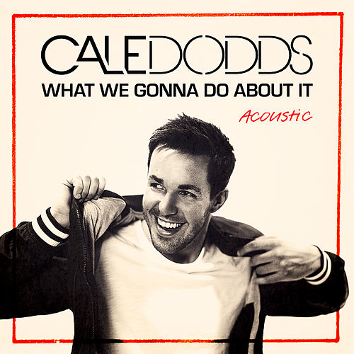 What We Gonna Do About It (Acoustic) by Cale Dodds