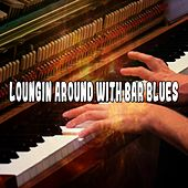 Loungin Around With Bar Blues by Bar Lounge