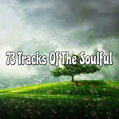 73 Tracks Of The Soulful von Lullabies for Deep Meditation
