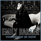 Tomorrow Be Now by Emily Barker