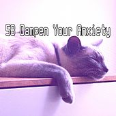 58 Dampen Your Anxiety von Best Relaxing SPA Music