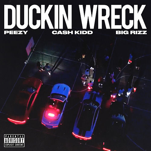 Duckin Wreck (feat. Cash Kidd & Big Rizz) by Peezy
