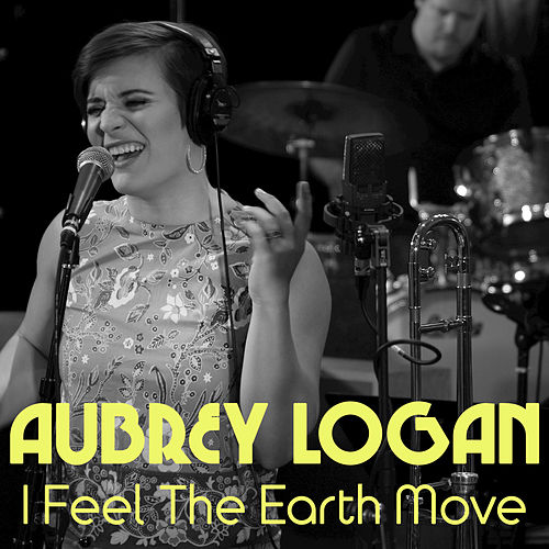 I Feel the Earth Move de Aubrey Logan