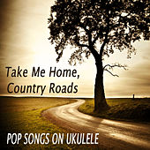 Take Me Home, Country Roads - Pop Songs on Ukulele by The O'Neill Brothers Group