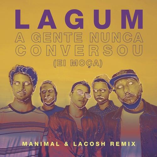 A Gente Nunca Conversou (Ei Moça) (Manimal & Lacosh Remix) de Lagum
