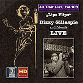 All That Jazz, Vol. 109: Lips Flips — Dizzy Gillespie and Friends Live (Remastered 2018) von Various Artists