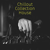 Chillout Collection House by Various Artists