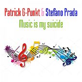 Music Is My Suicide by Patrick G-Punkt