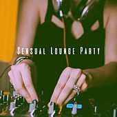 Sensual Lounge Party by Various Artists