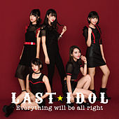 Everything Will Be All Right (Special Edition) by Last Idol