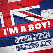 I'm a Boy! What Made London Mod de Various Artists