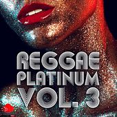 Reggae Platinum  Vol. 3 by Various Artists