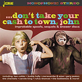 Don't Take Your Cash to Town, John (Improbable Spoofs, Sequels & Answer Discs) van Various Artists