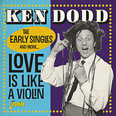 Love Is Like a Violin (The Early Singles and More...) by Ken Dodd