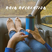 Rain Relaxation by Various Artists