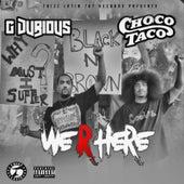 We R Here by Choco Taco