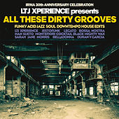LTJ Xperience Presents All These Dirty Grooves (Irma 30th Anniversary Celebration) von Various Artists