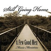 Still Going Home by A Few Good Men Music Ministries