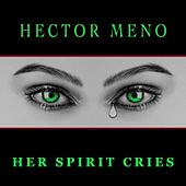 Her Spirit Cries by Hector Meno