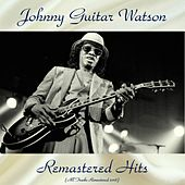 Remastered Hits (All Tracks Remastered 2018) von Johnny 'Guitar' Watson