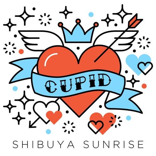 Cupid by Shibuya Sunrise