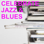 Celebrate Jazz & Blues by Various Artists