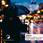 And There I Was EP de Alex H