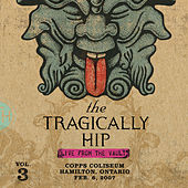 Live From The Vault (Volume 3 - Copps Coliseum - Hamilton Ontario - February 6, 2007) by The Tragically Hip