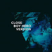 Close (Boy Hero Version) by 3LAU