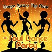 Dance Across The Floor - Soul Dance Party de Various Artists
