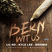 Bern Wit Us (feat. Kyle Lee & Berner) by Lil Ro