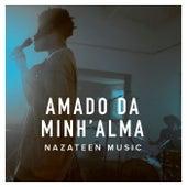 Amado da Minh'alma (Ao Vivo) by Nazateen Music