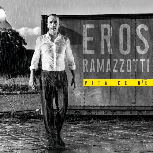 Vita ce n'è by Eros Ramazzotti