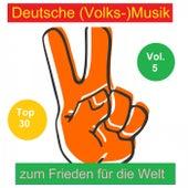 Top 30: Deutsche (Volks-)Musik zum Frieden für die Welt, Vol. 5 by Various Artists
