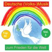 Top 30: Deutsche (Volks-)Musik zum Frieden für die Welt, Vol. 3 by Various Artists