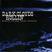 Dark Clouds Rollin': Excello Swamp Blues Classics de Various Artists