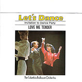 Let's Dance, Vol. 3: Invitation To Dance Party – Love Me Tender von Columbia Ballroom Orchestra