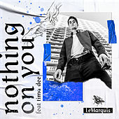 Nothing On You de LeMarquis